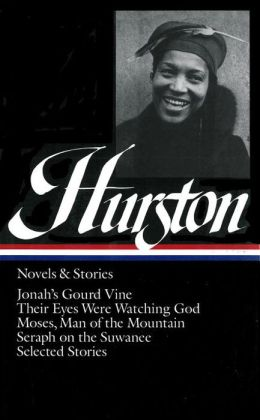 Zora Neale Hurston: Novels and Stories (Jonah's Gourd Vine, Their Eyes Were Watching God, Moses, Man of the Mountain, Seraph on the Suwanee, Selected Stories) (Library of America)