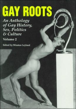 Gay Roots; An Anthology of Gay History, Sex, Politics and Culture