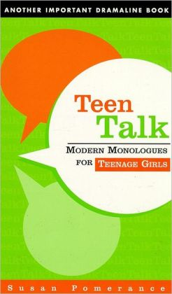 Teen Talk: Modern Monologues for Teenage Girls