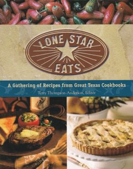 Lone Star Eats: A Gathering of Recipes from Great Texas Cookbooks