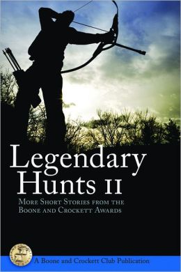 Legendary Hunts II: More Short Stories from the Boone and Crockett Awards
