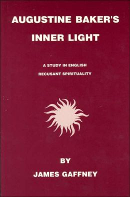 Augustine Baker's Inner Light: A Study in English Recusant Spirituality