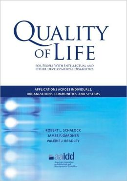 Quality of Life for Persons with Intellectual and Other Developmental Disabilities: Applications across Individuals, Organizations, Communities, and Systems