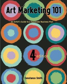 Art Marketing 101: An Artist's Guide to Creating a Successful Business