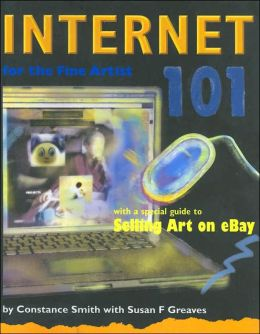 Internet 101 For the Fine Artist: With a special guide to Selling Art on eBay
