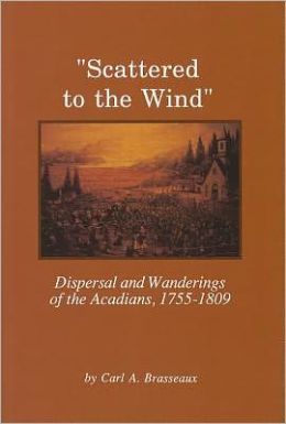 Scattered to the Wind: Dispersal and Wanderings of the Acadians,1755-1809
