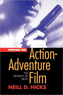 Writing the Action-Adventure Film: The Moment of Truth