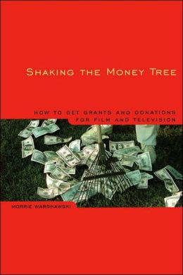 Shaking the Money Tree: How to Get Grants and Donations for Film and Television