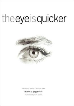 The Eye is Quicker: Film Editing: Making a Good Film Better