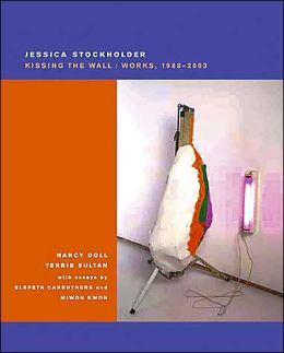 Jessica Stockholder: Kissing the Wall: Works 1988-2003