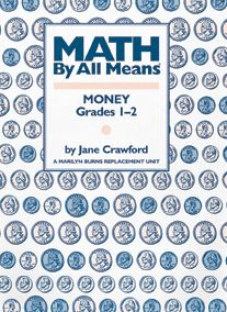 Math by All Means: Money, Grades 1-2: A Marilyn Burns Replacement Unit