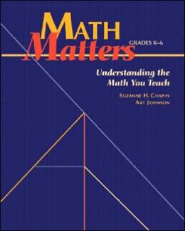 Math Matters: Understanding the Math You Teach, Grades K-6