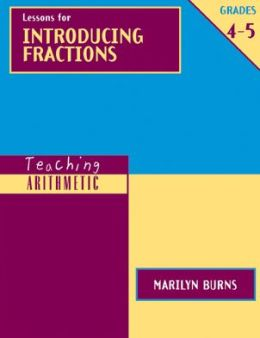 Teaching Arithmetic: Lessons for Introducing Fractions Grades 4-5