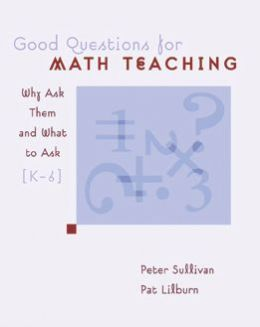 Good Questions for Math Teaching: Why Ask Them and What to Ask (K-6)