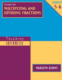 Lessons for Multiplying and Dividing Fractions: Teaching Arithmetic
