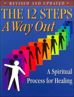 The 12 Steps - A Way Out: A Spiritual Process for Healing