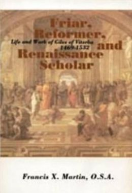 Friar, Reformer, and Renaissance Scholar: The Life and Work of Giles of Viterbo, 1469-1532