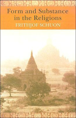 Form and Substance in the Religions: The Writings of Frithjof Schuon
