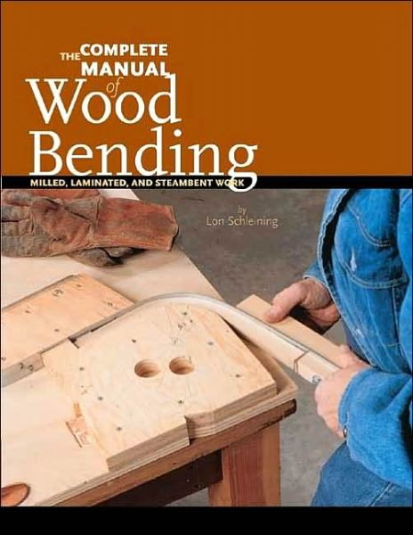 Complete Manual of Wood Bending: Milled,Laminated,and Steambent Work
