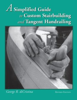 Simplified Guide to Custom Stairbuilding and Tangent Handrailing