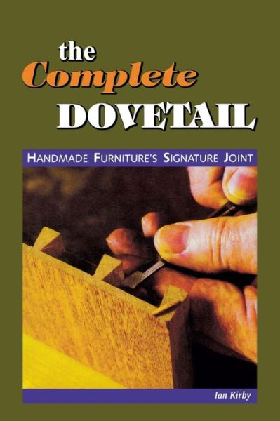 Complete Dovetail: Handmade Furniture's Signature Joint