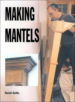 Making Mantels (Woodworking and Home Improvement Series)