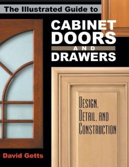 Illustrated Guide to Cabinet Doors and Drawers: Design, Detail, and Construction