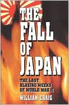 Fall of Japan: The Tumultuous Events of the Final Weeks of World War II in the Pacific