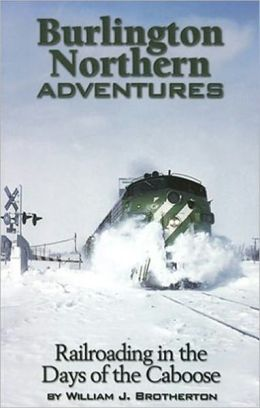 Burlington Northern Adventures: Railroading in the Days of the Caboose