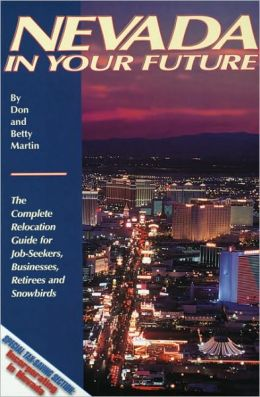 Nevada in Your Future: The Complete Relocation Guide for Job-Seekers, Business, Retirees, and Snowbirds