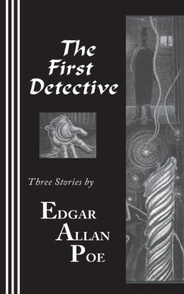 The First Detective: Three Stories by Edgar Allan Poe