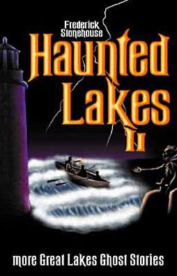 Haunted Lakes II: More Great Lakes Ghost Stories