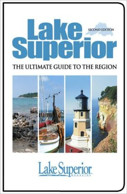 Lake Superior: The Ultimate Guide to the Region Second Edition