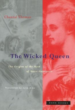 The Wicked Queen: The Origins of the Myth of Marie-Antoinette