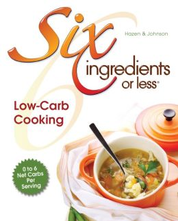Six Ingredients or Less Low-Carb Cooking: Low Carb Cooking