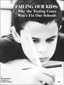 Failing Our Kids: Why the Testing Craze Won't Fix Our Schools