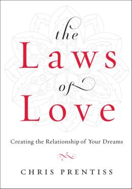 The Laws of Love: Creating the Relationship of Your Dreams