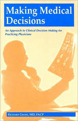 Making Medical Decisions: An Approach to Clinical Decision Making for Practicing Physicians