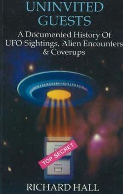 Uninvited Guests: A Documented History of U. F. O. Sightings, Alien Encounters and Coverups
