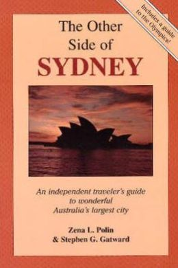 Other Side of Sydney: An Independent Traveler's Guide to Wonderful Australia's Largest City