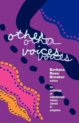 Other Voices: An Anthology of Unpublished Voices, Stories in Progress