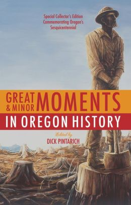 Great and Minor Moments in Oregon History