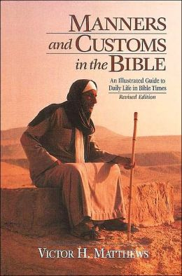 Manners and Customs in the Bible : Revised Edition