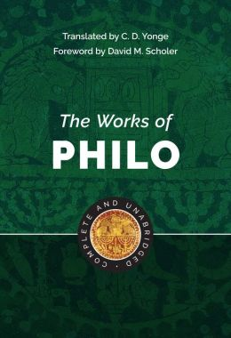 The Works of Philo : Complete and Unabridged, New Updated Edition