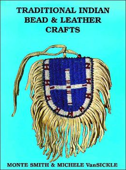 Traditional Indian Bead and Leather Crafts: Bags, Pouches and Containers
