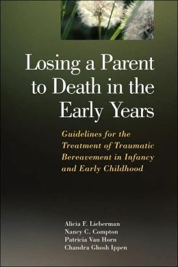 Losing a Parent to Death in the Early Years: Guidelines for the Treatment of Traumatic Bereavement in Infancy and Early Childhood