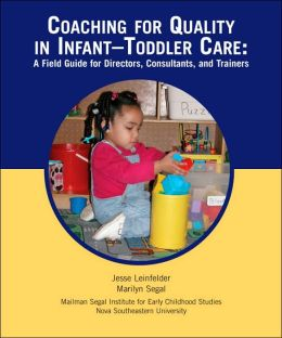 Coaching for Quality in Infant-Toddler Child Care: A Field Guide for Directors, Consultants, and Trainers