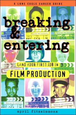 Breaking and Entering: Land Your First Job in Film Production