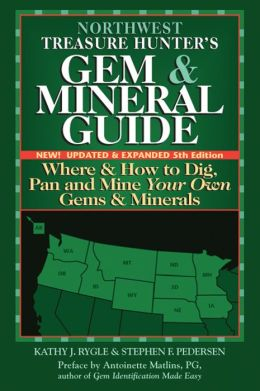 Northwest Treasure Hunter's Gem & Mineral Guide to the U.S.A., 5th Edition: Where and How to Dig, Pan and Mine Your Own Gems and Minerals