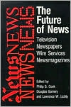 The Future of News: Television, Newspapers, Wire Services, Newsmagazines